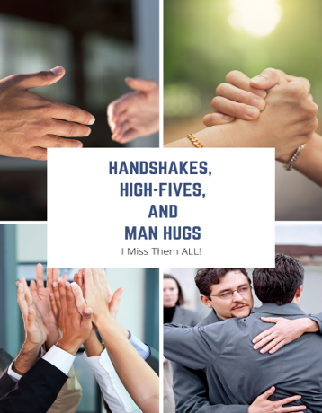 Handshakes, High-Fives & Man-hugs… Sorry, but I MISS THEM!